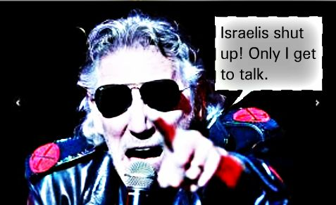Roger Waters, anti-Israel advocate, wants Israelis to shut up and be shut down everywhere, but he wants to be able to say that any where.