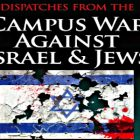 In Dispatches, Richard Cravetts explains where anti-Israelism and anti-Semitism is happening on US college campuses and why