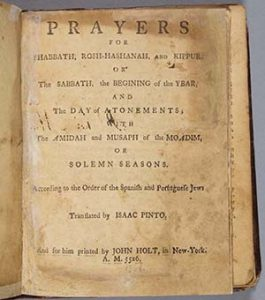 Isaac Pinto, trans. Prayers for Shabbath, Rosh-Hashanah, and Kippur . . . according to the Order of the Spanish and Portuguese Jews. New York, A.M. 5526 [1766].